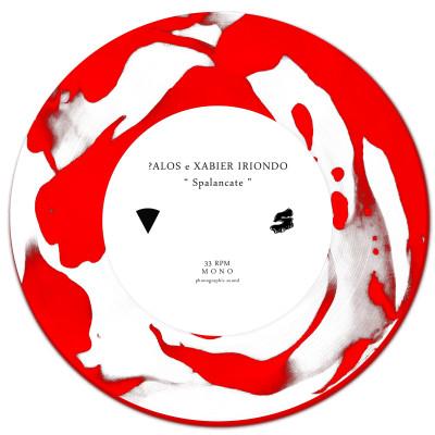 ?ALOS & XABIER IRIONDO – SPALANCATE – 7″- EMBOSSED DISC